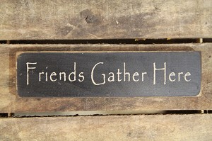 """Friends Gather Here"" Wood Block"